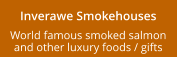 Inverawe Smokehouses World famous smoked salmon and other luxury foods / gifts